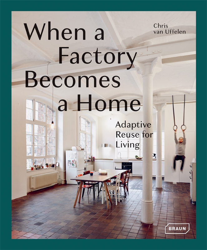 When A Factory Becomes A Home Innenarchitektur Braun Publishing